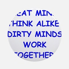 dirty minds Ornament (Round)