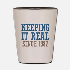 Keeping It Real Since 1987 Shot Glass