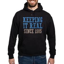 Keeping It Real Since 1985 Hoodie