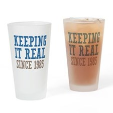 Keeping It Real Since 1985 Drinking Glass