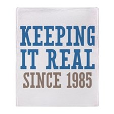 Keeping It Real Since 1985 Throw Blanket