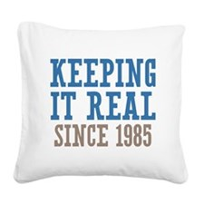 Keeping It Real Since 1985 Square Canvas Pillow