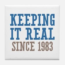 Keeping It Real Since 1983 Tile Coaster
