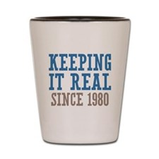 Keeping It Real Since 1980 Shot Glass