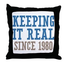 Keeping It Real Since 1980 Throw Pillow