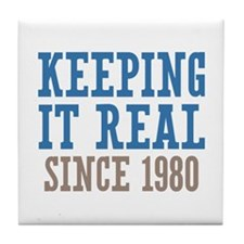 Keeping It Real Since 1980 Tile Coaster