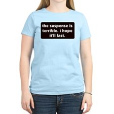 The suspense is terrible. I h Women's Pink T-Shirt