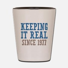 Keeping It Real Since 1977 Shot Glass