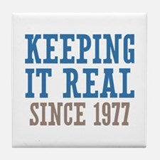 Keeping It Real Since 1977 Tile Coaster