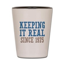 Keeping It Real Since 1975 Shot Glass