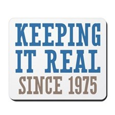 Keeping It Real Since 1975 Mousepad