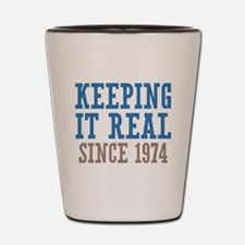 Keeping It Real Since 1974 Shot Glass