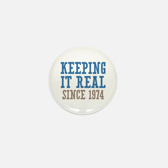 Keeping It Real Since 1974 Mini Button