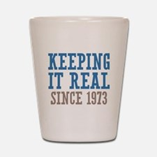 Keeping It Real Since 1973 Shot Glass