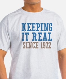 Keeping It Real Since 1972 T-Shirt