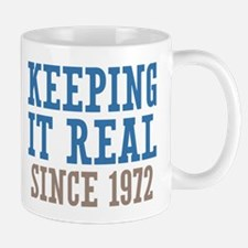 Keeping It Real Since 1972 Mug