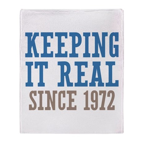 Keeping It Real Since 1972 Throw Blanket