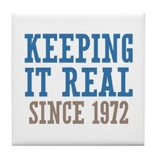 Keeping It Real Since 1972 Tile Coaster