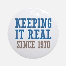 Keeping It Real Since 1970 Ornament (Round)
