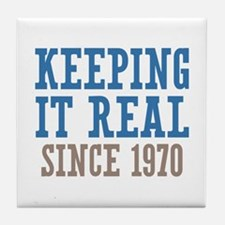 Keeping It Real Since 1970 Tile Coaster
