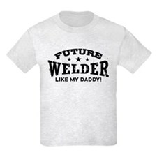 Future Welder Like My Daddy T-Shirt