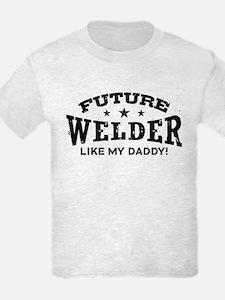 Future Welder Like My Daddy T-Shirt