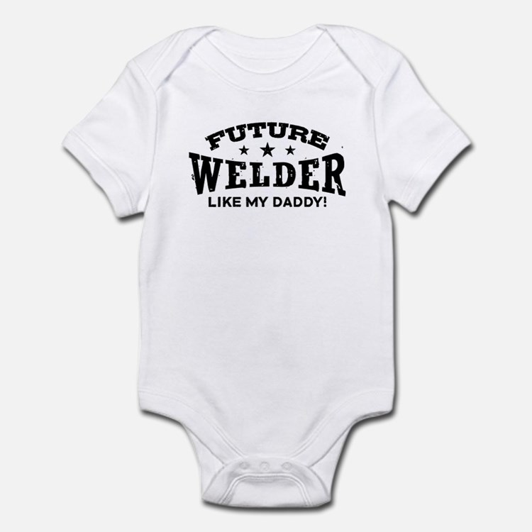 Future Welder Like My Daddy Infant Bodysuit
