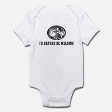 I'd Rather Be Welding Infant Bodysuit