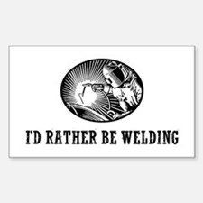 I'd Rather Be Welding Decal