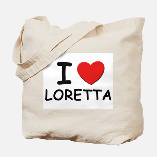 I love Loretta Tote Bag