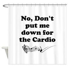 Don't Put Me Down for the Cardio v2 Shower Curtain