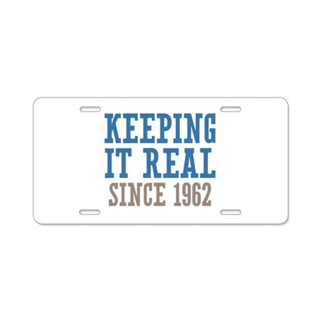 Keeping It Real Since 1962 Aluminum License Plate