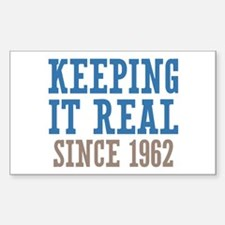 Keeping It Real Since 1962 Sticker (Rectangle)