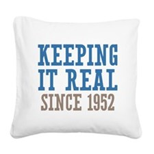 Keeping It Real Since 1952 Square Canvas Pillow