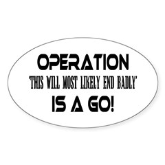 Operation This will end badly Oval Decal
