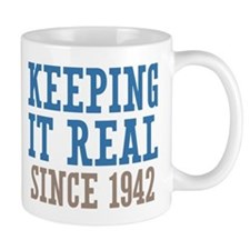 Keeping It Real Since 1942 Mug