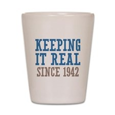 Keeping It Real Since 1942 Shot Glass