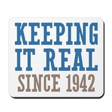 Keeping It Real Since 1942 Mousepad