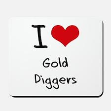I Love Gold Diggers Mousepad