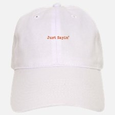 Just Sayin Baseball Baseball Baseball Cap