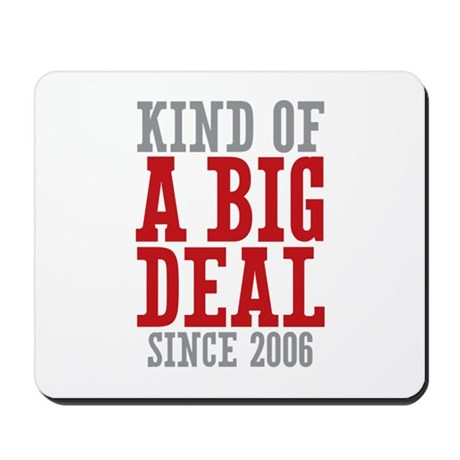 Kind of a Big Deal Since 2006 Mousepad