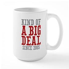 Kind of a Big Deal Since 2005 Mug