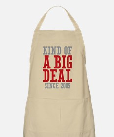Kind of a Big Deal Since 2005 Apron