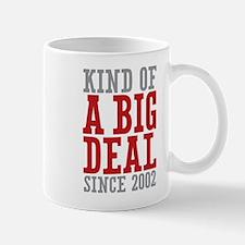 Kind of a Big Deal Since 2002 Mug
