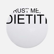 Trust Me, Im A Dietitian Ornament (Round)