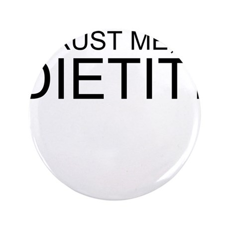 "Trust Me, Im A Dietitian 3.5"" Button (100 pack)"