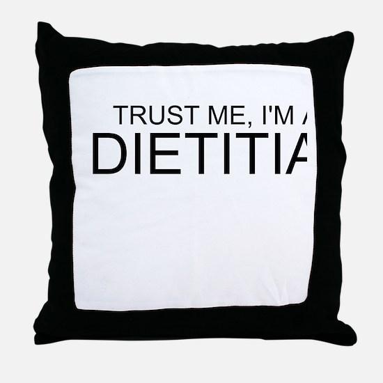Trust Me, Im A Dietitian Throw Pillow