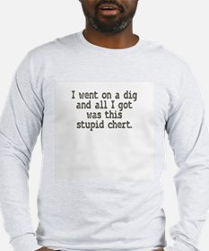 Stupid Chert Dig Long Sleeve T-Shirt
