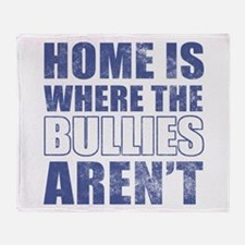 Home Is Where The Bullies Aren't Throw Blanket