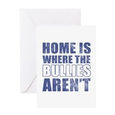 Home Is Where The Bullies Aren't Greeting Card